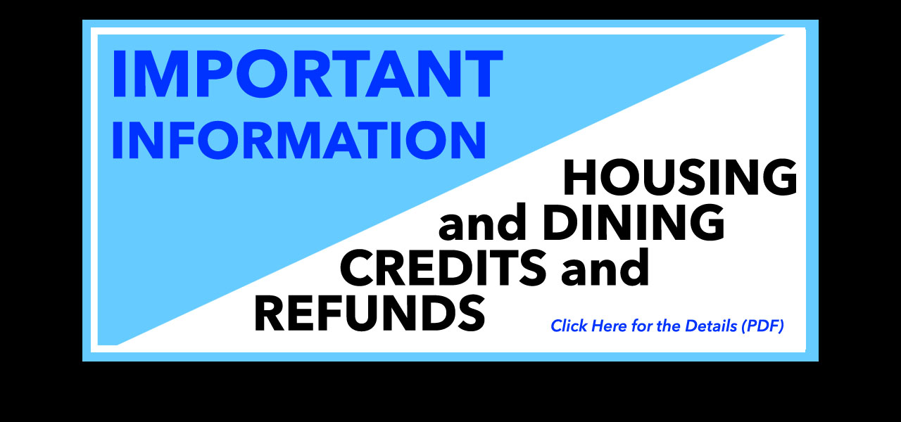 link to Housing and Dining Credits PDF, IMPORTANT INFORMATION, HOUSING and DINING CREDITS and REFUNDS, Click Here for the Details PDF