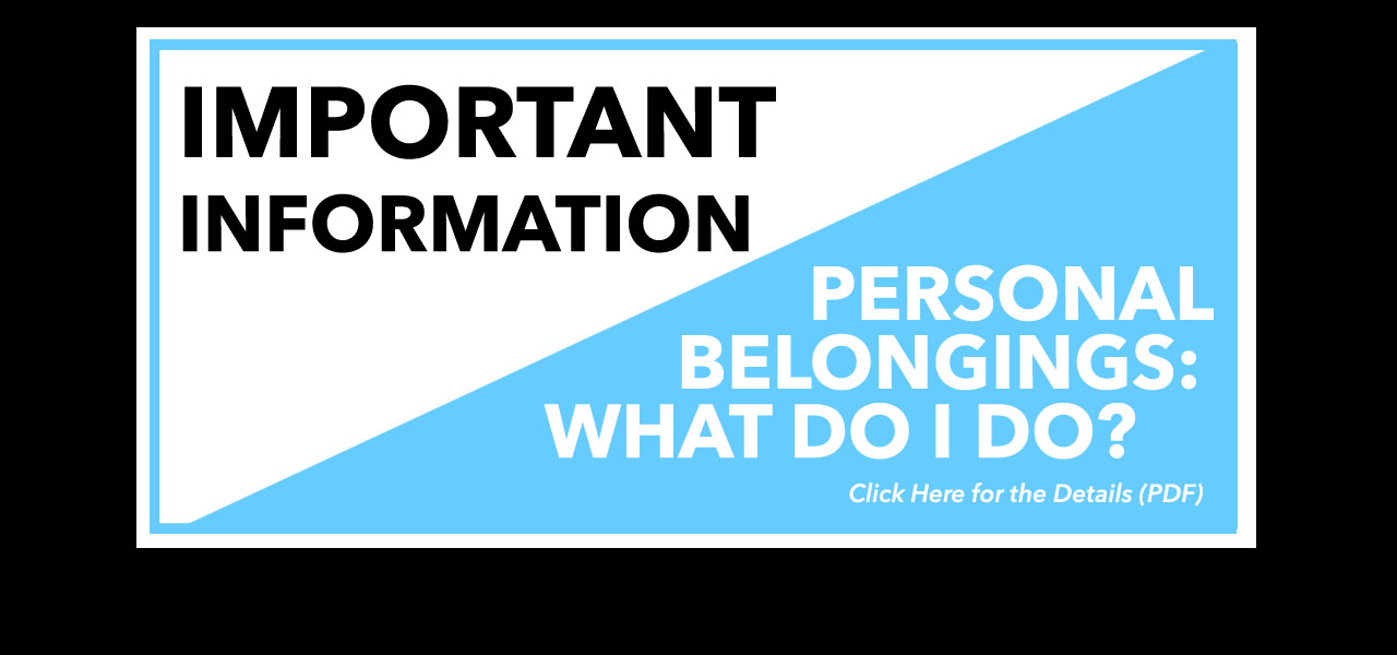link to Personal Belongings PDF, IMPORTANT INFORMATION, PERSONAL BELONGINGS, WHAT DO I DO? Click Here for the Details PDF