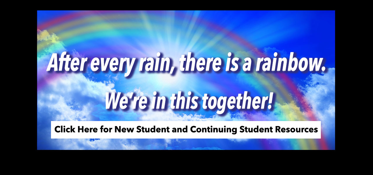 link to Rainbow Resources page, After every rain there is a rainbow, We're in this together, Click Here for New Student and Continuing Student Resources